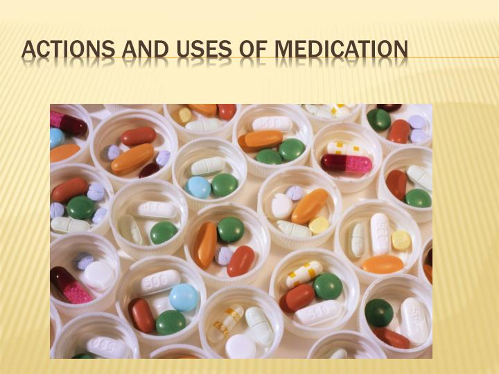 Actions and uses of medication