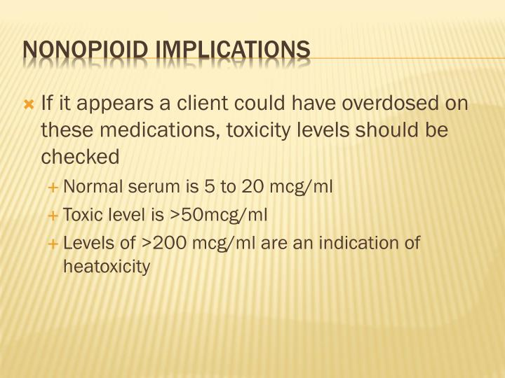 If it appears a client could have overdosed on these medications, toxicity levels should be checked
