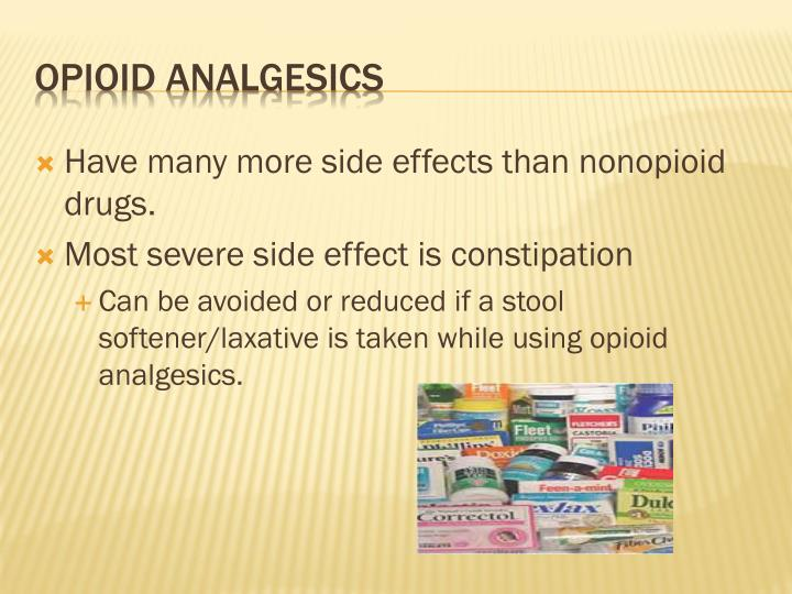 Have many more side effects than nonopioid drugs.