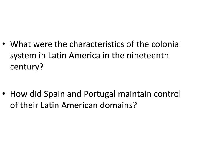 What were the characteristics of the colonial system in Latin America in the nineteenth century?