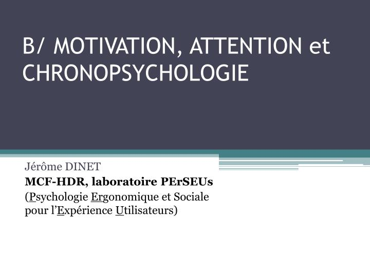 B/ MOTIVATION, ATTENTION et CHRONOPSYCHOLOGIE