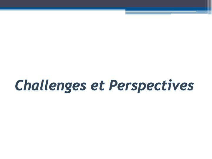 Challenges et Perspectives