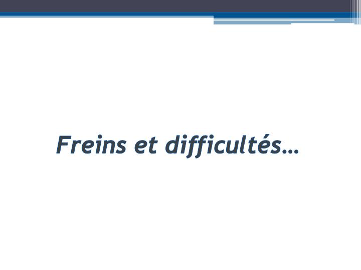 Freins et difficultés…