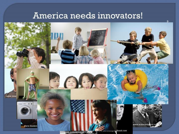 America needs innovators!
