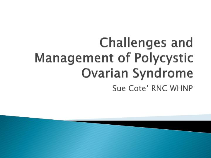 management of polycystic ovary syndrome Diagnosis and management of polycystic ovary syndrome: a literature review abstract purpose: polycystic ovary syndrome (pcos) is a common endocrine disorder that afflicts about 4-12% of.