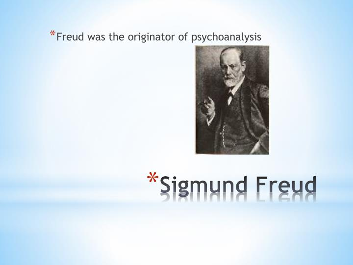 Freud was the originator of psychoanalysis