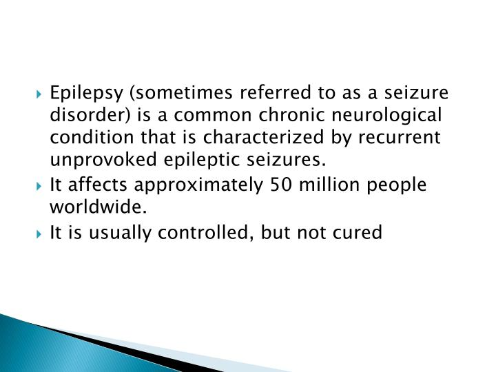 Epilepsy (sometimes referred to as a seizure disorder) is a common chronic neurological condition th...
