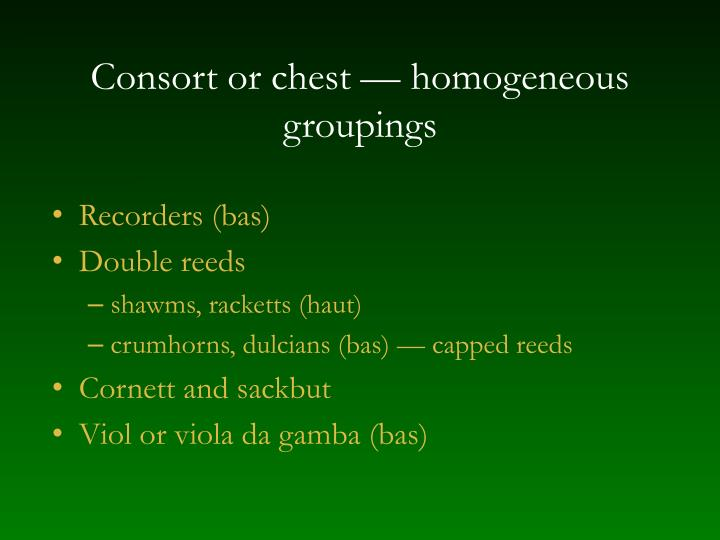 Consort or chest homogeneous groupings