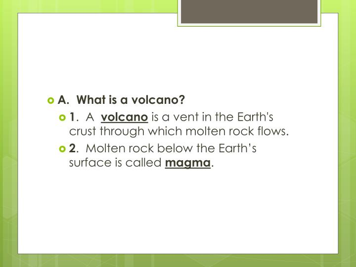 A.  What is a volcano?
