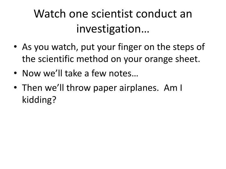 Watch one scientist conduct an investigation…