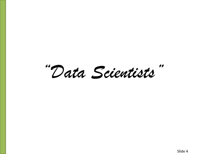 """Data Scientists"""