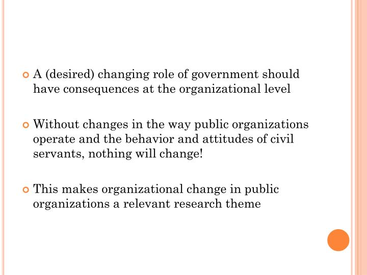 A (desired) changing role of government should have consequences at the organizational level