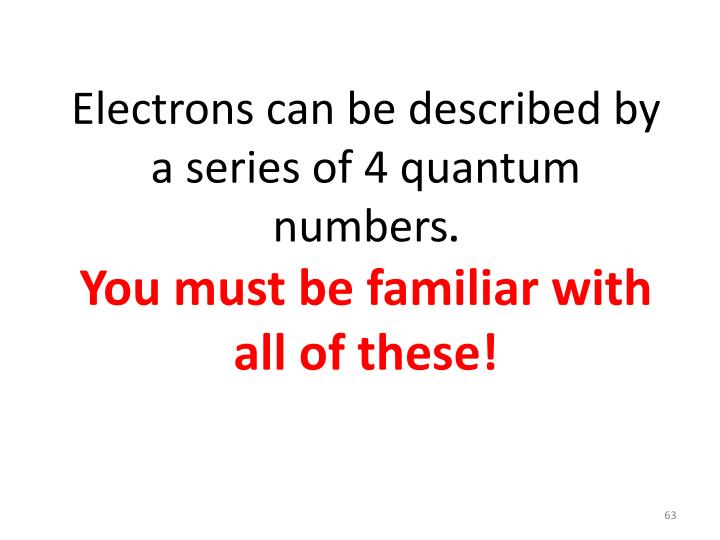Electrons can be described by a series of 4 quantum numbers