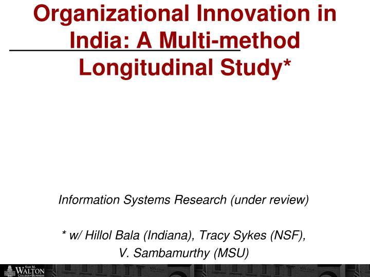 Organizational Innovation in India: A Multi-method Longitudinal Study*