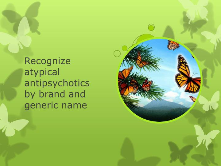 Recognize atypical antipsychotics by brand and generic name