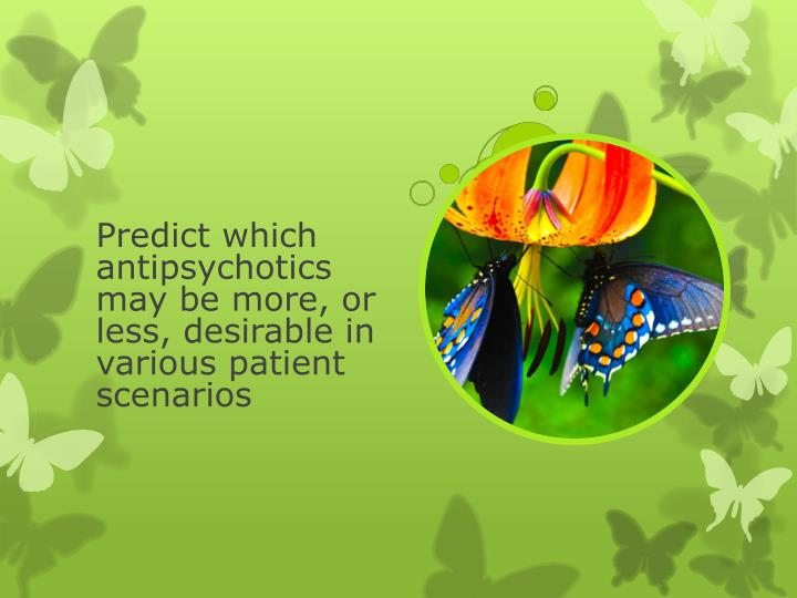 Predict which antipsychotics may be more, or less, desirable in various patient
