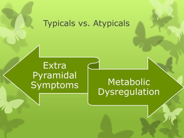 Typicals vs. Atypicals