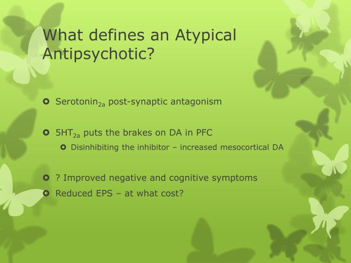 What defines an Atypical Antipsychotic?