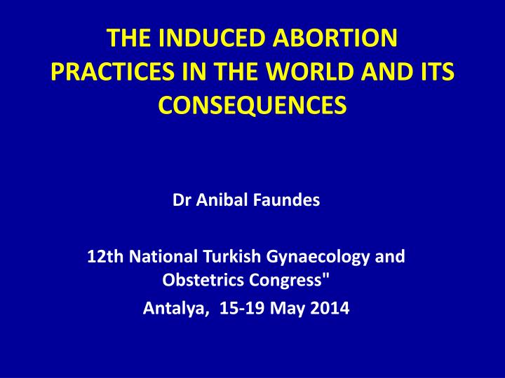 THE INDUCED ABORTION PRACTICES IN THE WORLD AND ITS CONSEQUENCES