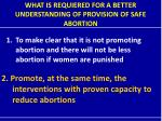 what is requiered for a better understanding of provision of safe abortion