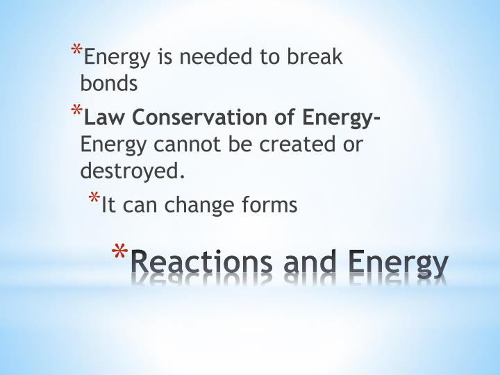 Energy is needed to break bonds