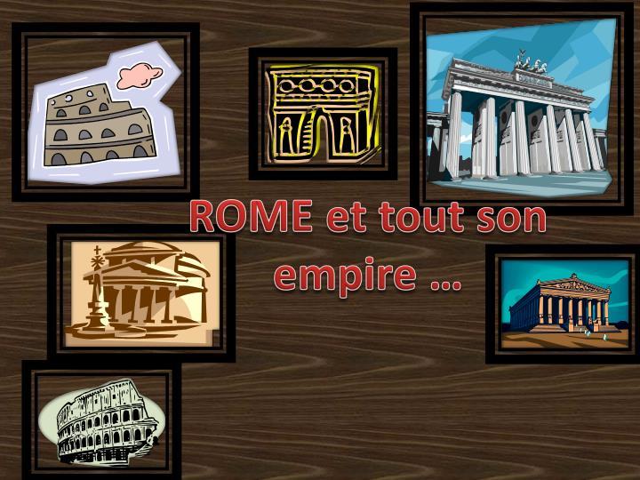 ROME et tout son empire …