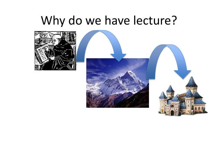 Why do we have lecture