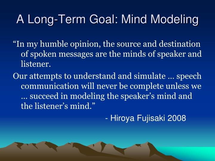 A Long-Term Goal: Mind Modeling