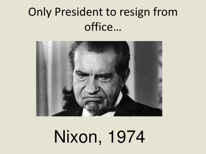 Only President to resign from office…