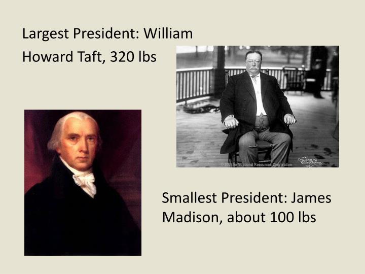 Largest President: William
