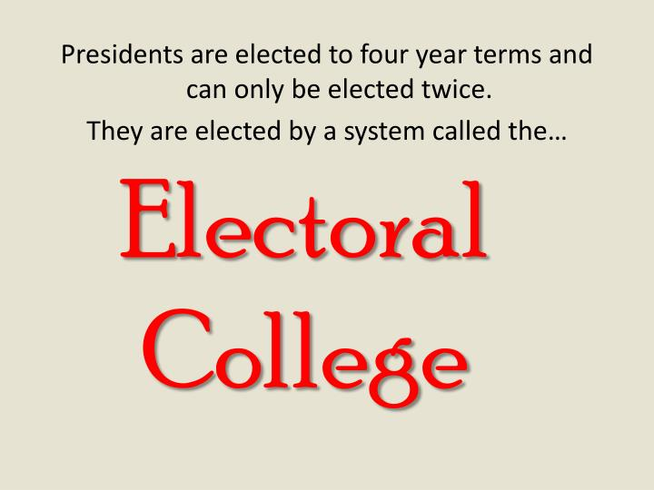 Presidents are elected to four year terms and can only be elected twice.