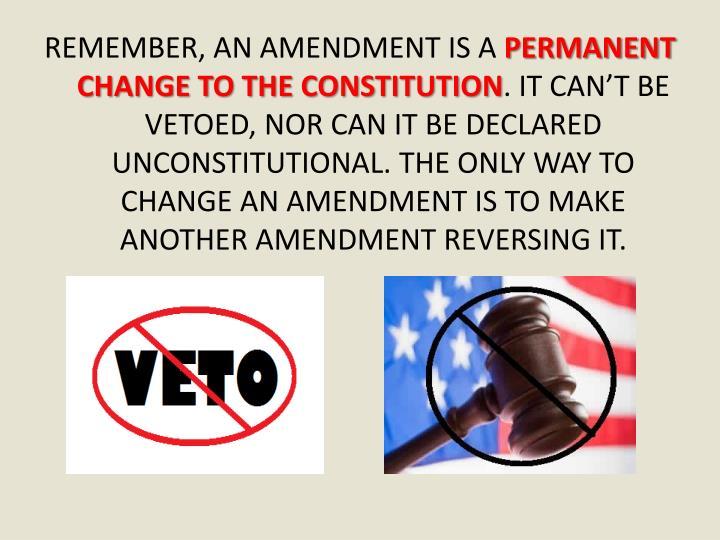 REMEMBER, AN AMENDMENT IS A