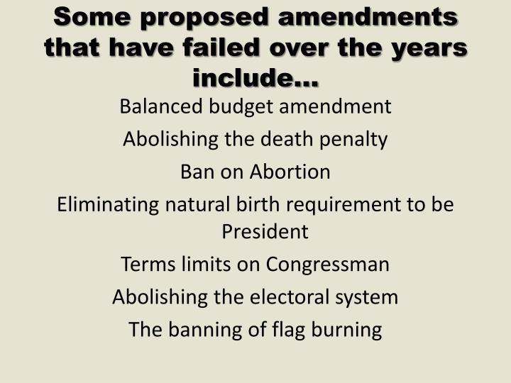 Some proposed amendments that have failed over the years include…