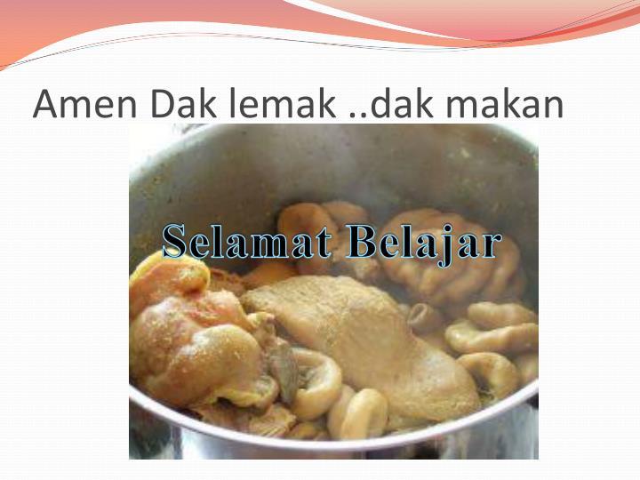 Amen Dak lemak ..dak makan