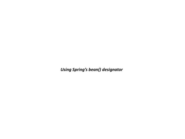 Using Spring's bean() designator