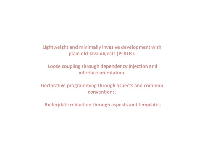 Lightweight and minimally invasive development with plain old Java objects (POJOs