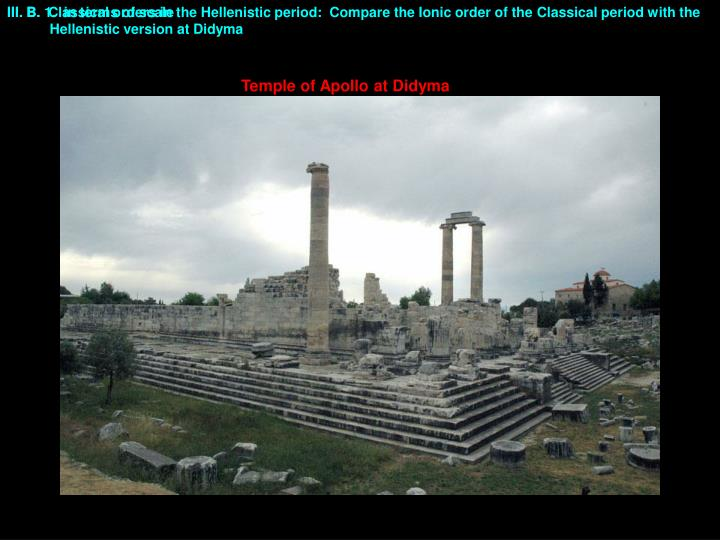 III. B.  Classical orders in the Hellenistic period:  Compare the Ionic order of the