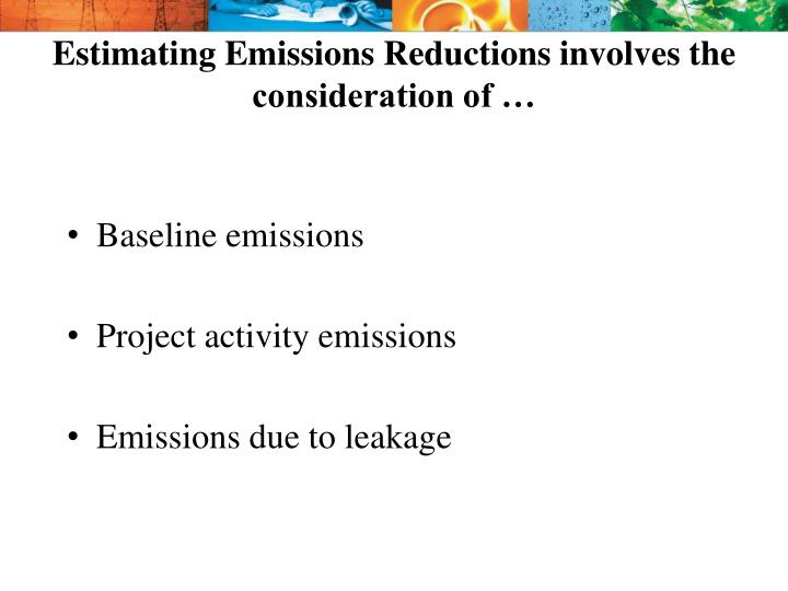 Estimating Emissions Reductions involves the consideration of …