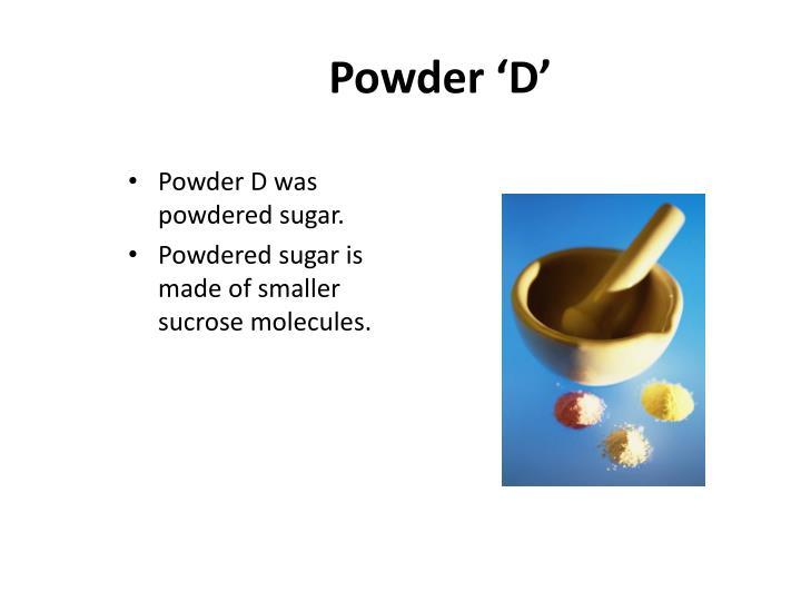 Powder 'D'