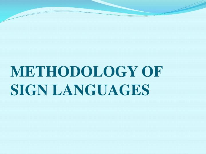 METHODOLOGY OF SIGN LANGUAGES