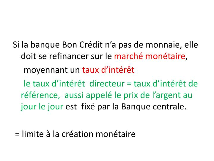 Si la banque Bon Crédit n'a pas de monnaie, elle doit se refinancer sur le