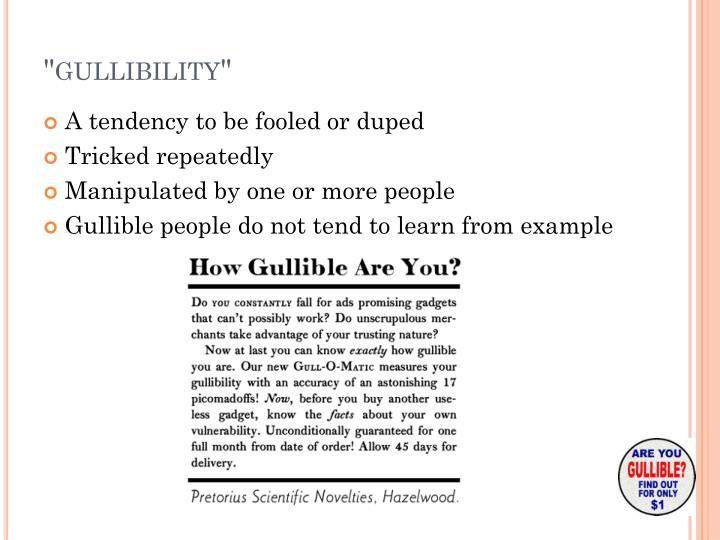 """gullibility"""