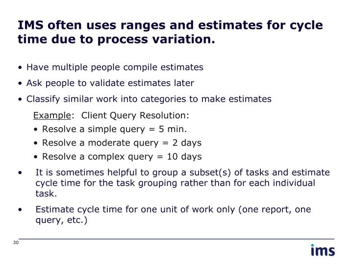 IMS often uses ranges and estimates for cycle time due to process variation.