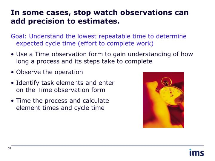 In some cases, stop watch observations can add precision to estimates.