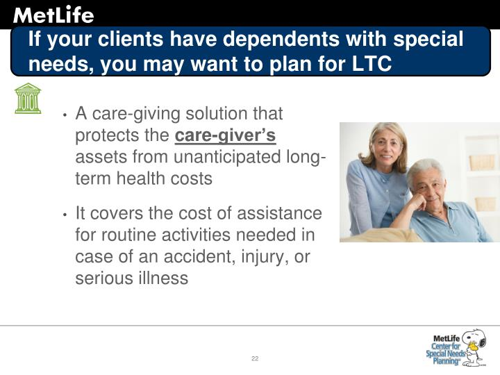 If your clients have dependents with special needs, you may want to plan for LTC