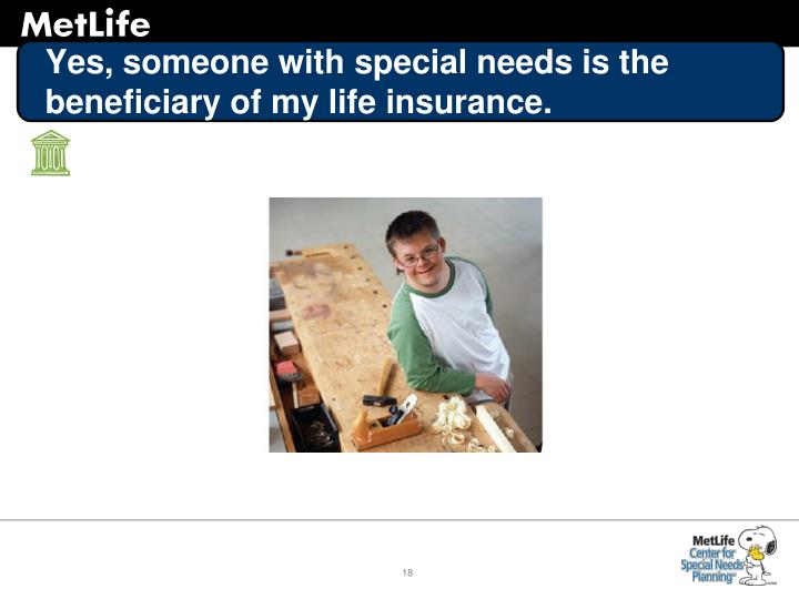 Yes, someone with special needs is the beneficiary of my life insurance.