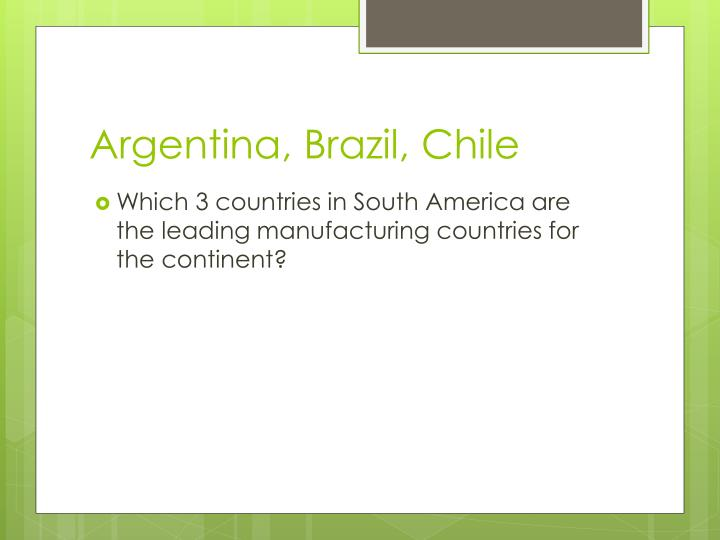 Argentina, Brazil, Chile