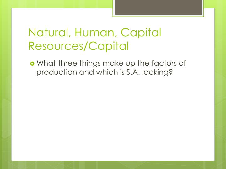 Natural, Human, Capital Resources/Capital