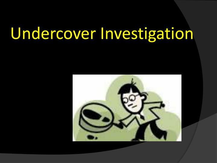 Undercover Investigation