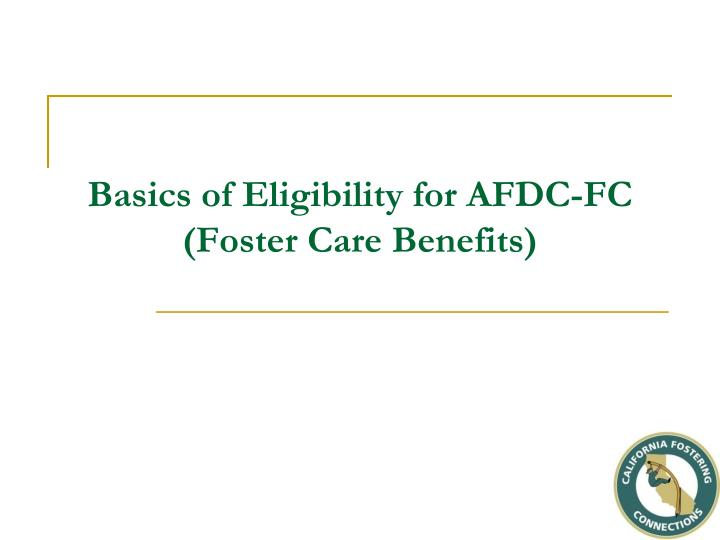 Basics of eligibility for afdc fc foster care benefits